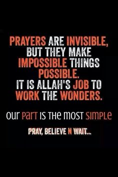 Prayers are invisible, but they make impossible things possible. it is Allah's job to work the wonders. ours is to pray,believe and wait. Islamic Quotes, Islamic Prayer, Muslim Quotes, Islamic Msg, Islamic Messages, Allah Islam, Islam Muslim, Islam Quran, La Ilaha Illallah