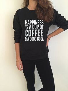 Welcome to Nalla shop :) For sale we have these Happiness is a cup of coffee and a good book sweatshirt! Very popular on sites like Tumblr and blogs!