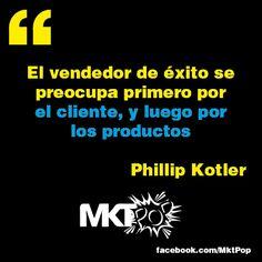 El vendedor de éxito se preocupa primero por el cliente, y luego por los productos. Kotler