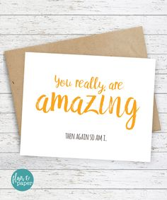 Funny Cards I love you Card Snarky sassy greeting card awkward funny saying - You really are amazing. Then again so am I by FlairandPaper on Etsy