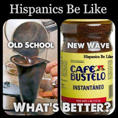 Hispanics be like ..What's better?