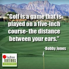 Golf is a game that is played on a five-inch course — the distance between your ears. -Bobby Jones #GolfQuotes