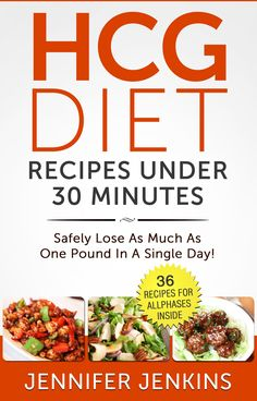 HCG Diet Recipes Under 30 Minutes: Safely Lose As Much As One Pound In A Single Day! (36 Recipes For All Phases Inside):Amazon:Kindle Store