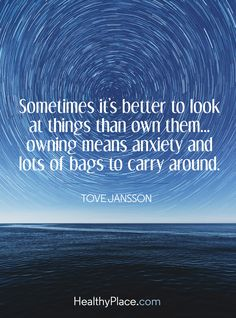 Quote on anxiety - Sometimes it's better to look at thing than own them… owning means anxiety and lost of bags to carry around. Test Anxiety, Anxiety Causes, Social Anxiety, Anxiety Relief, Tumblr Quotes, Funny Quotes, Coping With Depression, Tove Jansson, Anxiety Quotes
