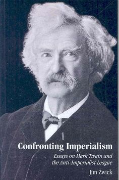 confronting imperialism essays on mark twain and the anti-imperialist league Free and custom essays at essaypediacom take a look at written paper - mark twain and american anti-imperialism.