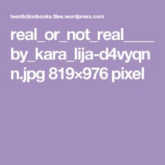 real_or_not_real____by_kara_lija-d4vyqnn.jpg 819×976 pixel