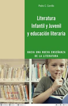 Literatura infantil y juvenil y educación literaria / Pedro C. Cerrillo Torremocha
