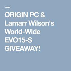 ORIGIN PC & Lamarr Wilson's World-Wide EVO15-S GIVEAWAY!