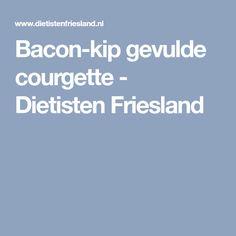 Bacon-kip gevulde courgette - Dietisten Friesland