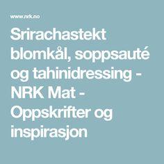 Srirachastekt blomkål, soppsauté og tahinidressing - NRK Mat - Oppskrifter og inspirasjon