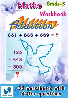 GRADE-3-MATH-ADDITION-WORKBOOK This workbook contains printable worksheets on Addition for grade-3 students.  There are total-33 worksheets with 440+ questions.  Pattern of questions : Horizontal Addition & Vertical Addition with Two Terms & Three Terms    PRICE :- RS.149.00