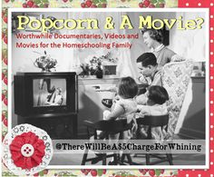 Popcorn and a Movie? Worthwhile Documentaries, Videos, and Movies for the Homeschooling Family