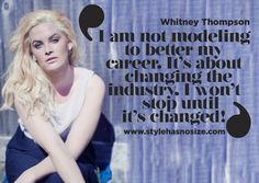 """A great message and quote of ANTM winner Whitney Thompson:  """"I am not modeling to better my career. It's about changing the industry. I won't stop until it's changed!"""""""