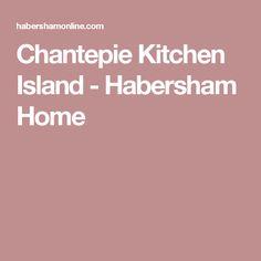Chantepie Kitchen Island - Habersham Home