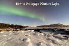 How to Photograph Northern Lights