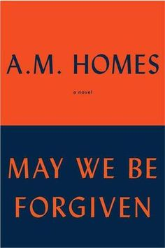 May We Be Forgiven by A.M. Homes (A darkly comic novel of twenty-first-century domestic life and the possibility of personal transformation. May We Be Forgiven is an unnerving, funny tale of unexpected intimacies and of how one deeply fractured family might begin to put itself back together. )