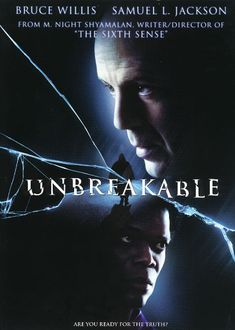 Unbreakable is a 2000 superhero thriller film written, produced, and directed by M. Night Shyamalan. The film stars Bruce Willis and Samuel L. Jackson. Unbreakable tells the story of Philadelphia security guard, David Dunn, who slowly discovers that he is a superhero. The film is a study on the dimensions of comic books; it explores the analogies between the real world and the mythology of superheroes.