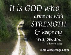 Best bible verses for strength. It is God who arms me with strength and keeps my way secure. You are my strength, come quickly to help me. Plus 18 more great verses. Best Bible Quotes, Strength Bible Quotes, Bible Verses About Strength, Quotes About God, Happy Quotes, Funny Quotes, Bible Verse Pictures, 2 Samuel, Bible Encouragement