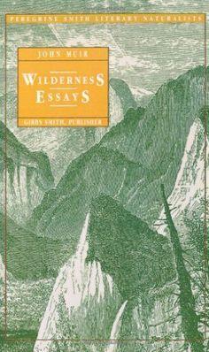 Wilderness Essays (Peregrine Smith Literary Naturalists) by John Muir, http://www.amazon.com/dp/B00DVBWNRI/ref=cm_sw_r_pi_dp_PK0psb1YV7FJA