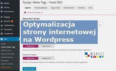 Yoast SEO dla blogów i stron internetowych na Wordpress. https://www.marketsmart.pl/optymalizacja-strony-internetowej-wordpress/