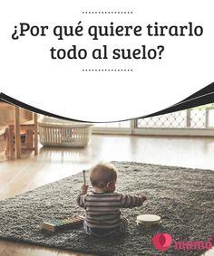 ¿Por qué quiere #tirarlo todo al suelo?   Como si se tratara de un gran #desafío, los bebés viven una #etapa en la que su mejor #habilidad es lanzarlo todo al #suelo. ¿Quieres saber por qué lo hacen?