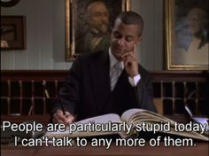 """When he had no patience for stupidity. 