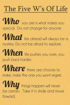 who, what, when, where, why's of life!
