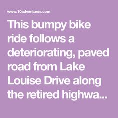This bumpy bike ride follows a deteriorating, paved road from Lake Louise Drive along the retired highway 1A, now closed to vehicle traffic. Yoho National Park, Small Lake, Lets Do It, Road Bike, Vehicle, How Are You Feeling, Road Racer Bike, Street Bikes
