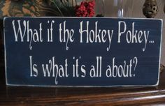 Primitive Sign What if the Hokey Pokey is what it's by SuziesSigns