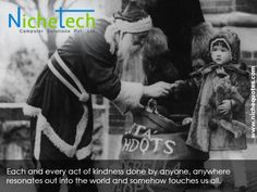 Each and every act of kindness done by anyone, anywhere resonates out into the world and somehow touches us all.