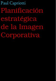 Planificación Estratégica - Imagen Corporativa - Capriotti, Paul - PDF - Español  http://helpbookhn.blogspot.com/2014/12/planificacion-estrategica-imagen-corporativa-Paul-Capriotti.html