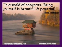 """""""In a world of copycats.. Being yourself is beautiful & powerful""""  – Chris T Atkinson Daily Inspirational Picture Quotes.. For More Cool Stuff go to: http://www.thesecretlaw.tv/?p=7451"""