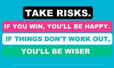 .What was the last risk you took that paid off?