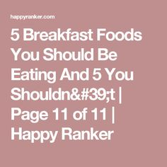 5 Breakfast Foods You Should Be Eating And 5 You Shouldn't | Page 11 of 11 | Happy Ranker