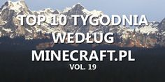 Top 10 Tygodnia vol. 19 - http://minecraft.pl/16430,top-10-tygodnia-vol-19