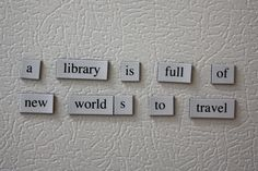 A library is full of new worlds to travel.