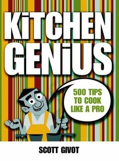 Kitchen Genius: 500 Tips to Cook Like a Pro – April 1, 2004 by Scott Givot
