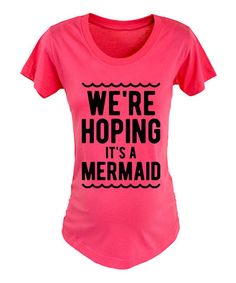 Look at this Raspberry 'We're Hoping It's a Mermaid' Maternity Crewneck Tee - Women by Belly Love Maternity Tees, Maternity Fashion, Maternity Style, Maternity Disney Shirt, Disney Pregnancy Shirt, Funny Pregnancy Shirts, Maternity Outfits, Pregnancy Outfits, Baby Mermaid
