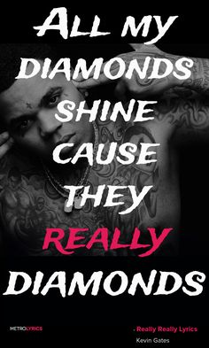 Kevin Gates - Really Really Lyrics and Quotes All my diamonds shine cause they…