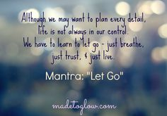 Let go mantra and meditation via made to glow great quotes, inspirational q Great Quotes, Quotes To Live By, Me Quotes, Inspirational Quotes, Qoutes, Motivational, Mantra, Way Of Life, Inner Peace
