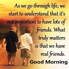 What Truly Matters Is That We Have Real Friends life quotes quotes quote friends life best friends bff friendship quotes true friends Good Morning Friends Quotes, Morning Wishes Quotes, Good Morning My Friend, Good Morning Inspirational Quotes, Good Morning Messages, Quote Friends, Morning Sayings, Friend Poems, Happy Morning