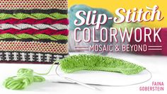 Knit beautiful colorwork and texture-rich patterns with simple slip-stitch techniques. Conquer mosaic stitch, tuck stitch and much more.