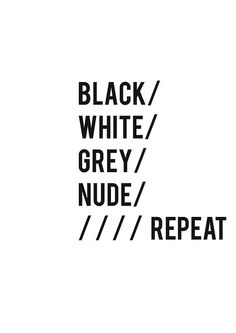 black / white / grey / nude / repeat