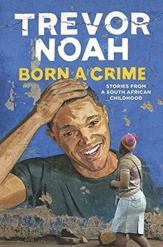 """Born a Crime: Stories from a South African Childhood """"Trevor Noah's unlikely path from apartheid South Africa to the desk of The Daily Show began with a criminal act: his birth. Trevor was born. The Daily Show, New York Times, New Books, Good Books, Books To Read, Books 2016, Usa Today, Reading Lists, Book Lists"""