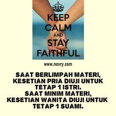 Saat berlimpah materi, kesetiaan pria diuji untuk tetap 1 istri. Saat minim materi, kesetiaan wanita diuji untuk tetap 1 suami. Stay FAITHFUL :)