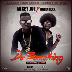 Mikey Joe is a Ghanaian singer, rapper, and song writer. He's fully endorsed by Massboss Entertainment and well noted for his sweet rhymes and quality music productions on standard across the globe.   #(Prod by MickeyMyco) #Do Something #Hans Bekx #MickeyMyco #Mikey ft Hans Bekx - Do Something #Mikey Joe #Mikey Joe Do Something ft Hans Bekx #Mikey Joe DoSomething #Mikey Joe ft Hans Bekx_Do Something #Mikey Joe ft Hans Bekx_Do Something (Prod by MickeyMyco)