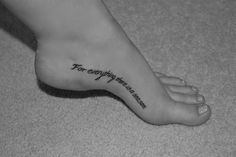 "Inner foot tattoo. I finally got the lady balls to get my tatt. ""For everything there is a season."" Ecclesiastes 3:1. It basically means everything happens for the glory of God. Hurt a lot, but way worth it :)"