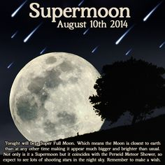 Tonight's Full Moon will be a Supermoon, the biggest and brightest Moon of the year. It is also the night of the Perseid Meteor shower, which means there will be lots of shooting stars dancing in the night sky. The August Full Moon is known as the Sturgeon Moon because this was the time when Native Americans would hunt wild sturgeon in the rivers, it is also known as the Corn Moon as this is a time of the corn harvest.  Have a Blessed Full Moon, May the Goddess watch over you.    I wish I…