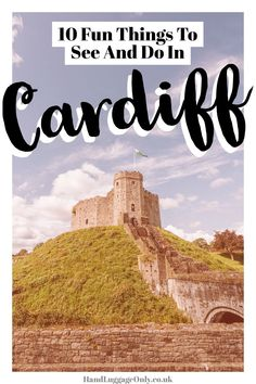 10 Fun Things To Do In Cardiff (On Your First Visit)
