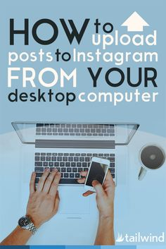 How to Upload Posts to Instagram from Your Desktop Computer                                                                                                                                                                                 More